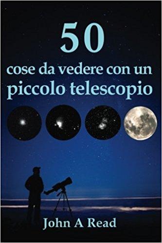 50 cose da vedere con un piccolo telescopio